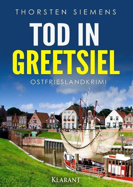 Tod in Greetsiel. Ostfrieslandkrimi - Thorsten Siemens