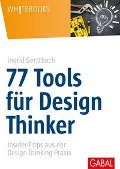 77 Tools für Design Thinker - Ingrid Gerstbach