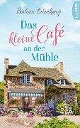 Das kleine Café an der Mühle - Barbara Erlenkamp