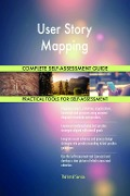 User Story Mapping Complete Self-Assessment Guide - Gerardus Blokdyk
