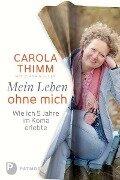 Mein Leben ohne mich - Carola Thimm, Diana Müller