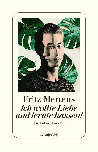 Ich wollte Liebe und lernte hassen! - Fritz Mertens