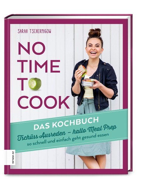 No time to cook - Das Kochbuch - Sarah Tschernigow