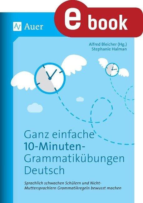Ganz einfache 10-Minuten-Grammatikübungen Deutsch - Stephanie Halman