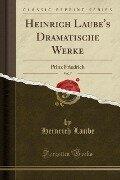 Heinrich Laube's Dramatische Werke, Vol. 7 - Heinrich Laube