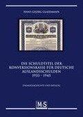 Die Schuldtitel der Konversionskasse für deutsche Auslandsschulden 1933 - 1945 - Hans-Georg Glasemann