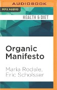 Organic Manifesto: How Organic Food Can Heal Our Planet, Feed the World, and Keep Us Safe - Maria Rodale, Eric Scholsser