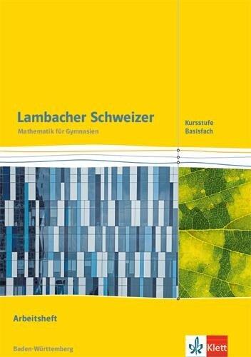 Lambacher Schweizer Mathematik Kursstufe - Basisfach. Arbeitsheft Klassen 11/12. Ausgabe Baden-Württemberg -
