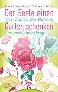 Der Seele einen Garten schenken - Marion Küstenmacher