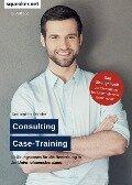 Das Insider-Dossier: Consulting Case-Training - Tanja Reineke, Ralph Razisberger, Stefan Menden