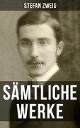 Sämtliche Werke von Stefan Zweig - Stefan Zweig