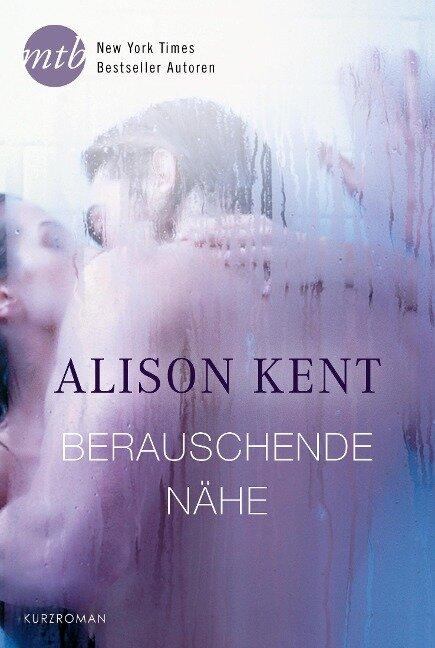 Berauschende Nähe - Alison Kent