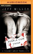 The Bubble Gum Thief: A Dagny Gray Thriller - Jeff Miller
