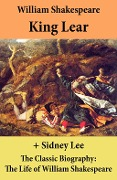 King Lear (The Unabridged Play) + The Classic Biography: The Life of William Shakespeare - William Shakespeare, Sidney Lee