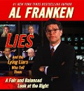 Lies and the Lying Liars Who Tell Them: A Fair and Balanced Look at the Right - Al Franken