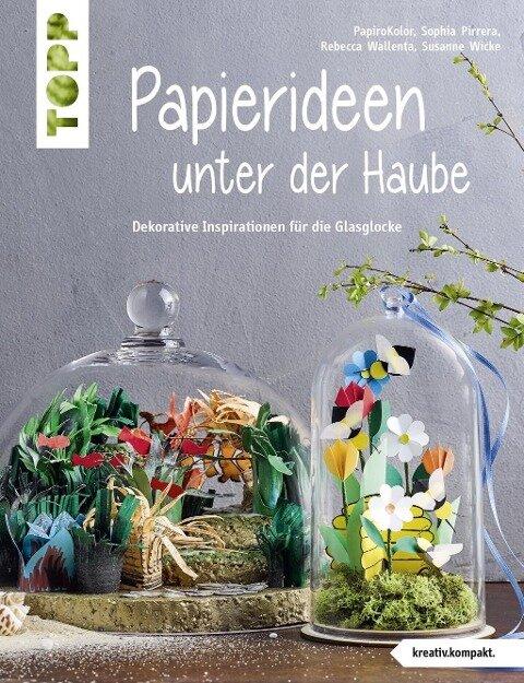 Papierideen unter der Haube (kreativ.kompakt) - Thomas Kapeller, Sophia Pirrera, Rebecca Wallenta, Susanne Wicke