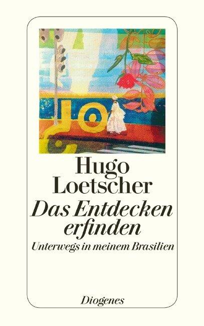 Das Entdecken erfinden - Hugo Loetscher