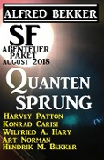 SF Abenteuer Paket August 2018: Quantensprung - Alfred Bekker, Wilfried A. Hary, Harvey Patton, Hendrik M. Bekker, Konrad Carisi