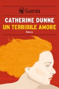 Un terribile amore - Catherine Dunne