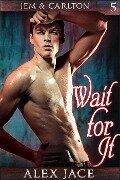 Wait for It (Jem & Carlton, #5) - Alex Jace