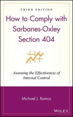 How to Comply with Sarbanes-Oxley Section 404: Assessing the Effectiveness of Internal Control - Michael J. Ramos