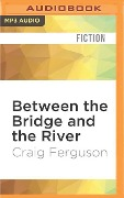 Between the Bridge and the River - Craig Ferguson