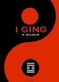 I Ging : Das Buch der Wandlungen - Richard Wilhelm, Unbekannter chinesischer Autor