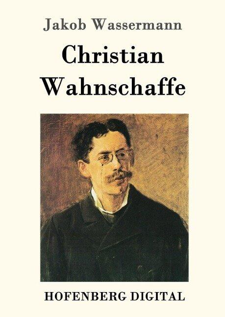 Christian Wahnschaffe - Jakob Wassermann