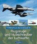 Flugzeuge und Hubschrauber der Luftwaffe - Wolfgang Mühlbauer, Herbert Ringlstetter