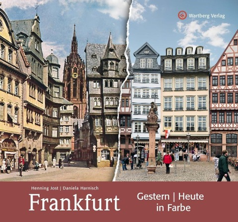 Frankfurt - gestern und heute in Farbe - Henning Jost