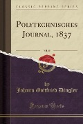 Polytechnisches Journal, 1837, Vol. 65 (Classic Reprint) - Johann Gottfried Dingler