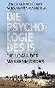 Die Psychologie des IS - Jan Kizilhan, Alexandra Cavelius