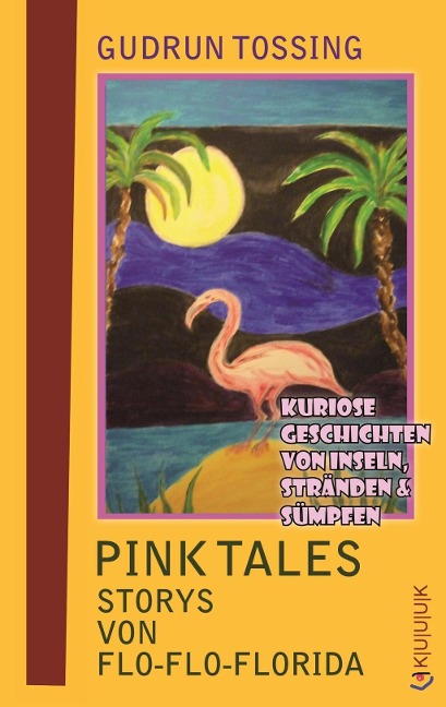 Pink Tales - Storys von Flo-Flo-Florida - Gudrun Tossing