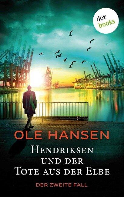 Hendriksen und der Tote aus der Elbe: Der zweite Fall - Ole Hansen