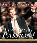 Live with Passion!: Stategies for Creating a Compelling Future - Tony Robbins