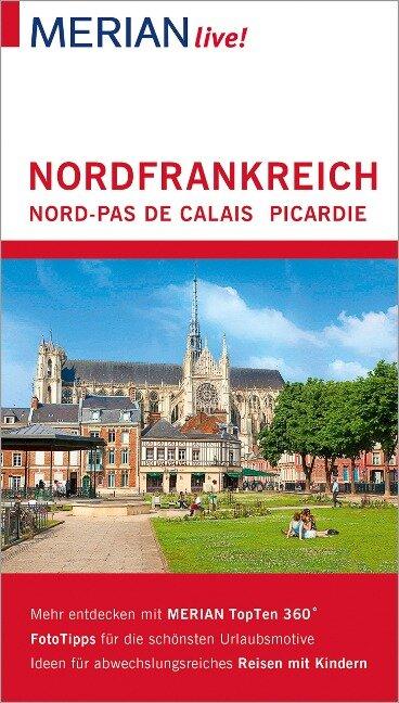 MERIAN live! Reiseführer Nordfrankreich. Nord-Pas de Calais, Picardie - Johannes Wetzel, Gudrun Schön