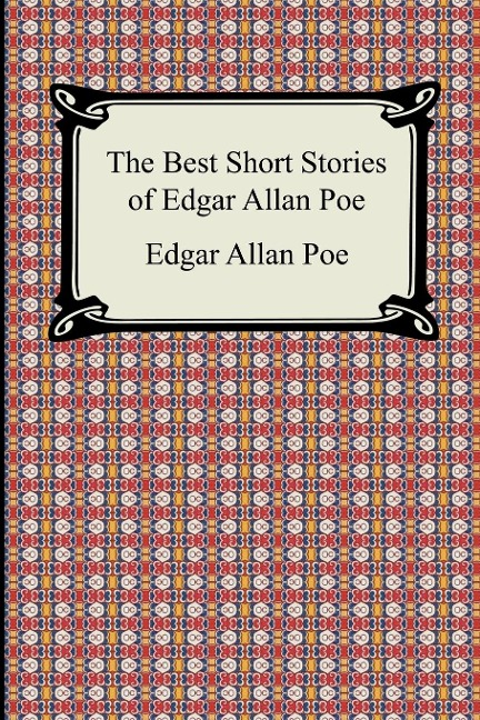 The Best Short Stories of Edgar Allan Poe - Edgar Allan Poe