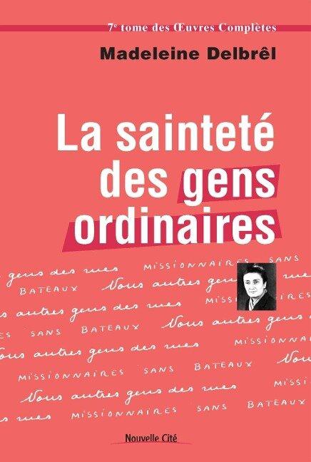 La Sainteté des gens ordinaires - Madeleine Delbrêl