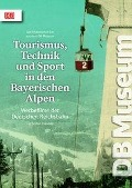 Tourismus, Technik und Sport in den Bayerischen Alpen -