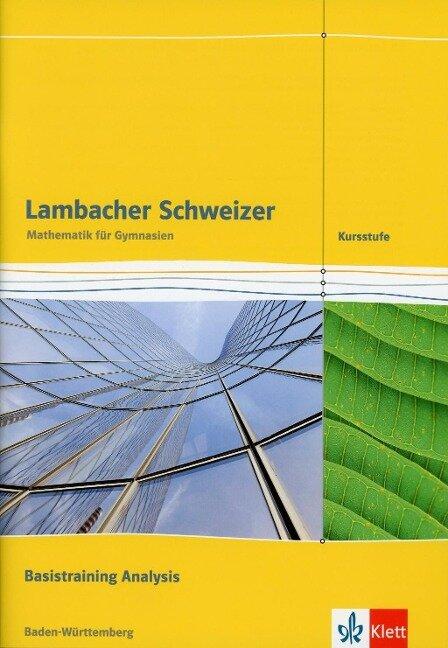 Lambacher Schweizer. Kursstufe. Arbeitsheft plus Lösungen. Basistraining Analysis 11./12. Klasse. Baden-Württemberg ab 2016 -