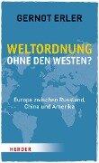 Weltordnung ohne den Westen? - Gernot Erler