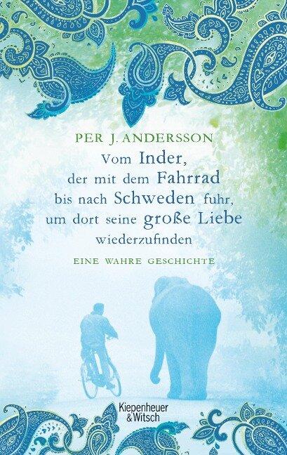 Vom Inder, der mit dem Fahrrad bis nach Schweden fuhr um dort seine große Liebe wiederzufinden - Per J. Andersson