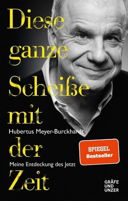 Diese ganze Scheiße mit der Zeit - Hubertus Meyer-Burckhardt