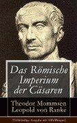 Das Römische Imperium der Cäsaren (Vollständige Ausgabe mit Abbildungen) - Theodor Mommsen, Leopold von Ranke
