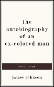 The Autobiography of an Ex-Colored Man - James Johnson