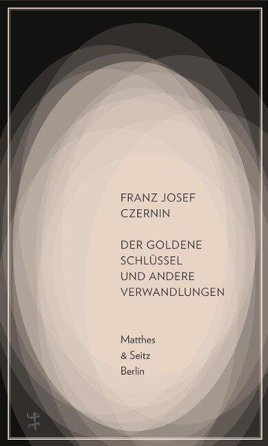 Der goldene Schlüssel und andere Verwandlungen - Franz Josef Czernin