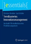 Trendbasiertes Innovationsmanagement - Christian Duncker, Lisa Schütte
