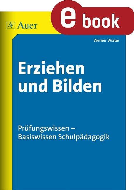 Erziehen und Bilden - Werner Wiater