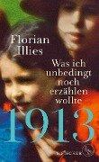 1913 - Was ich unbedingt noch erzählen wollte - Florian Illies, Florian Illies