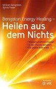 Bengston Energy Healing - Heilen aus dem Nichts - William Bengston, Sylvia Fraser